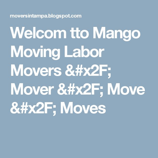 Welcom tto Mango Moving Labor Movers / Mover / Move / Moves