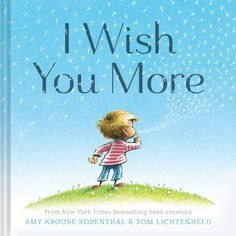 Books for graduation gifts: I Wish You More by Amy Krouse Rosenthal and Tom Lichtenheld