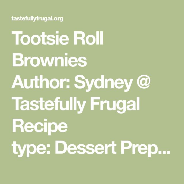 Tootsie Roll Brownies Author:Sydney @ Tastefully Frugal Recipe type:Dessert Prep time: 15 mins Cook time: 30 mins Total time: 45 mins Serves:16-20 brownies  Ingredients 1 cup (2 sticks) butter, melted ½ cup cocoa power 2 cup flour 2 cups white sugar 4 eggs 4 tsp vanilla Frosting: 1 cup tootsie rolls (about 70), cut in half 8 oz cream cheese, softened to room temperature 4-5 Tbsp powdered sugar Instructions Preheat oven to 350F. With a hand mixer, mix butter and cocoa powder. Mix in…