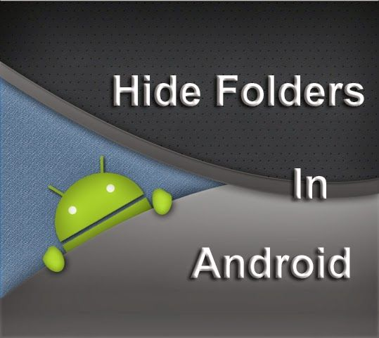 Hide Folders on Android devices; learn how to hide files/folders on your Android smartphones and tablets