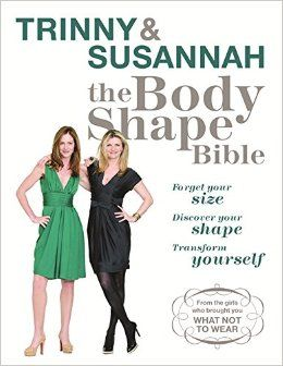 The Body Shape Bible: Forget Your Size Discover Your Shape Transform Yourself: Susannah Constantine, Trinny Woodall: 9780753823330: Amazon.com: Books