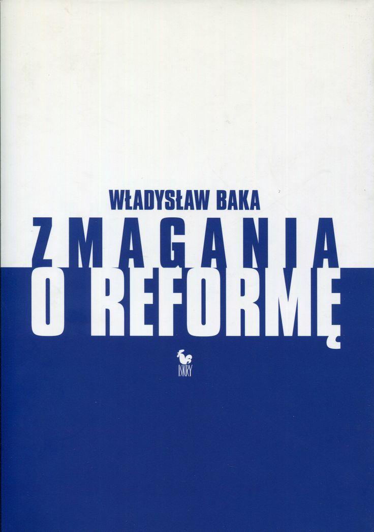 """""""Zmagania o reformę. Z dziennika politycznego 1980-1990"""" Władysław Baka Cover by Janusz Barecki Published by Wydawnictwo Iskry 2007"""