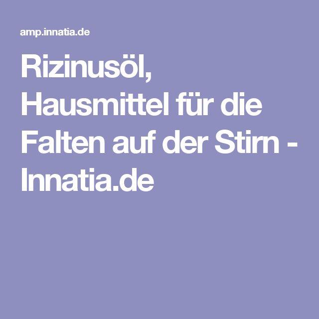 Rizinusöl, Hausmittel für die Falten auf der Stirn - Innatia.de