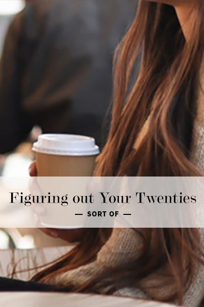 How I (Kind of) Figured Out My Twenties by Shelby Chapman #advice