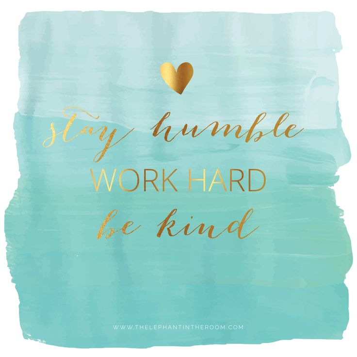 Stay humble work hard be kind inspire your soul - Stay humble wallpaper ...