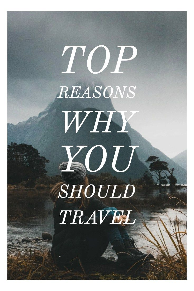 Top Reasons Why You Should Travel Travel Is A Life Lesson And We
