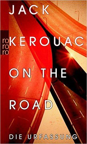 On the Road: Die Urfassung: Jack Kerouac: Sie berauschen sich an der Natur, an Drogen, am Jazz, am Sex. Atemlos erzählt Jack Kerouac in seinem autobiographischen Roman von der Suche nach dem Glück, nach Freiheit, nach der großen Liebe, nach der ultimativen Party.