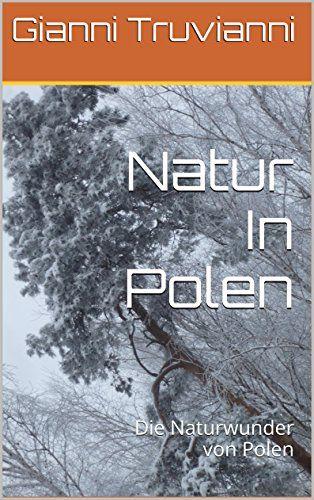 Natur In Polen: Die Naturwunder von Polen von Gianni Truvianni http://www.amazon.de/dp/B00J2TGWUC/ref=cm_sw_r_pi_dp_oM7.wb01AEBRC
