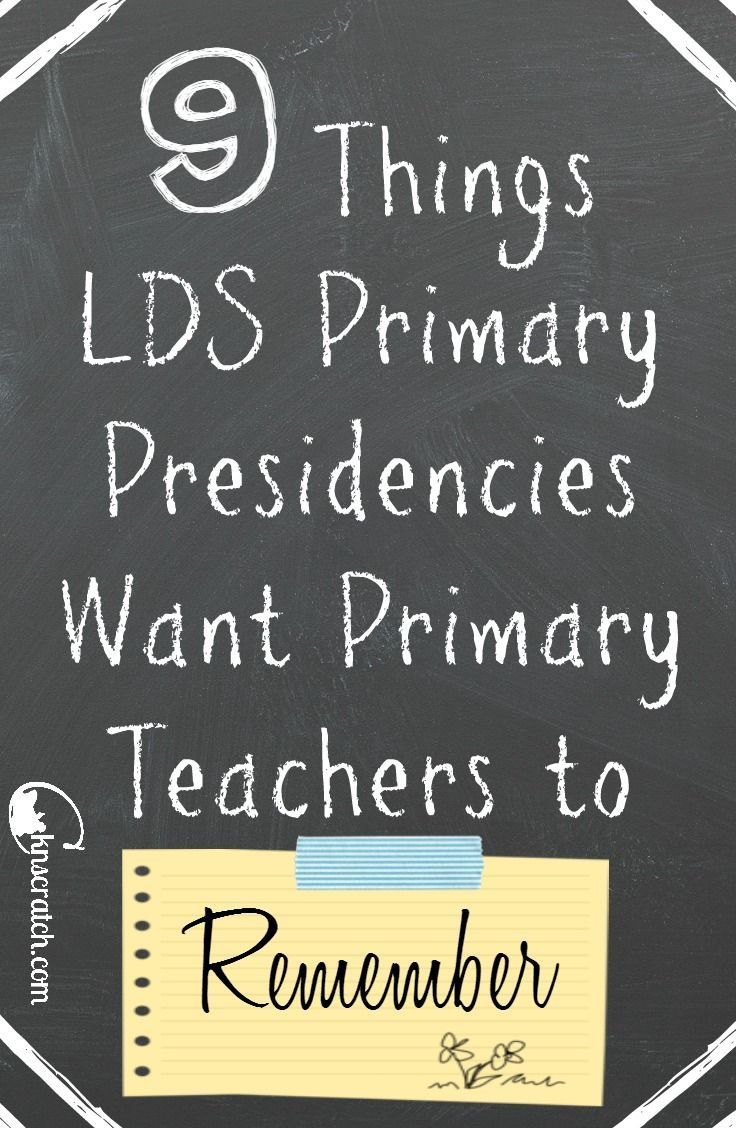 Great list of things all LDS Primary Presidencies really want the Primary Teachers to remember