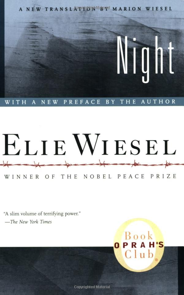 Night by Elie Wiesel.    No other book captures the horror, despair, and loss of faith wrought by the Holocaust.  How anyone survived such debasement and slaughter is beyond me.  Just hearing the title of this book makes me weak with sadness and fury.  Elie Wiesel is a role-model that everyone of any age or race or religion should admire.