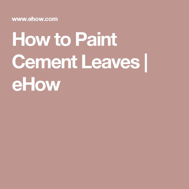 How to Paint Cement Leaves | eHow
