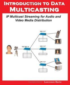 Introduction to Data Multicasting. IP Multicast Streaming for Audio and Video Media Distribution (Repost)