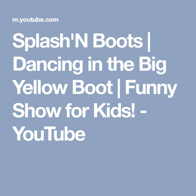Splash'N Boots | Dancing in the Big Yellow Boot | Funny Show for Kids! - YouTube