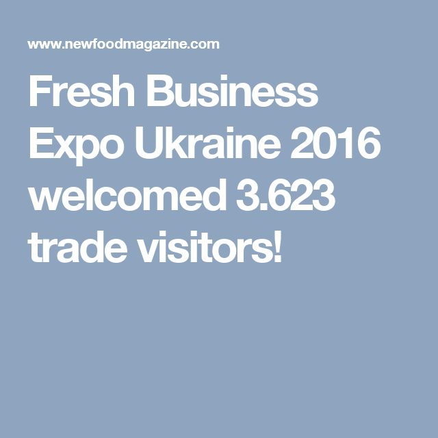 Fresh Business Expo Ukraine 2016 welcomed 3.623 trade visitors!
