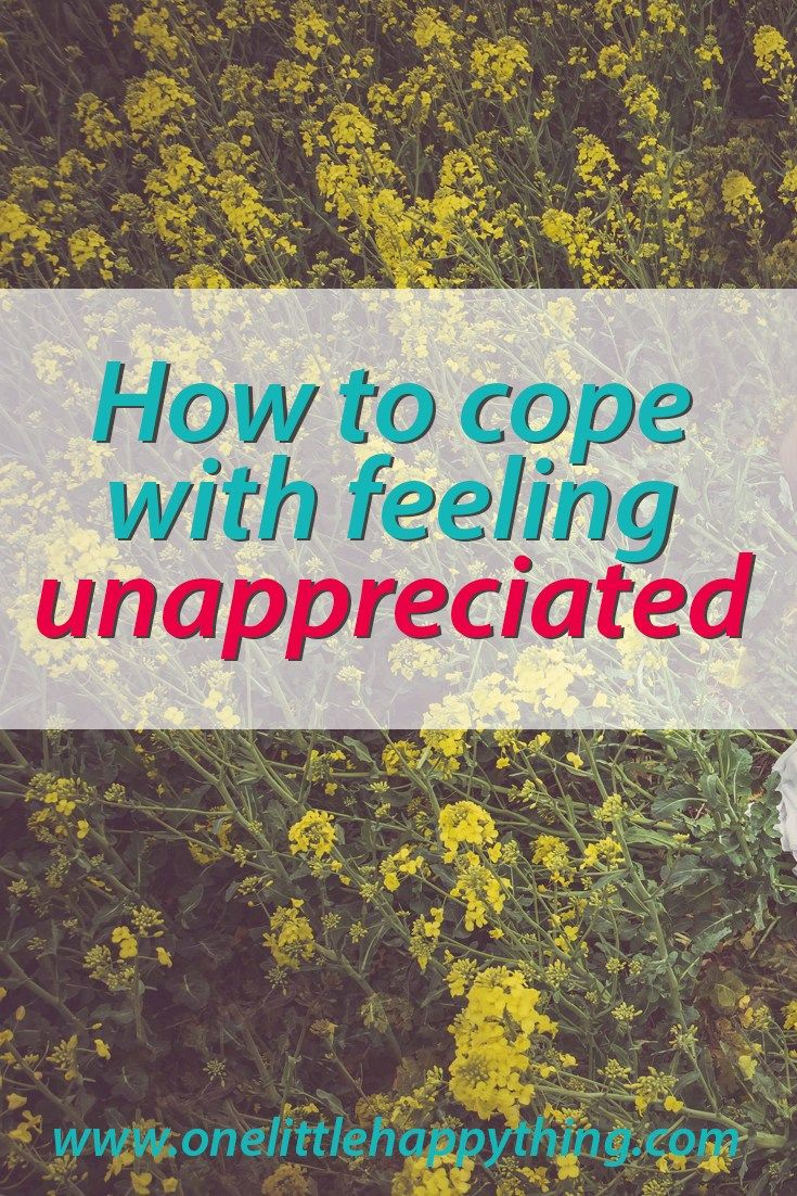 How to cope with feeling unappreciated