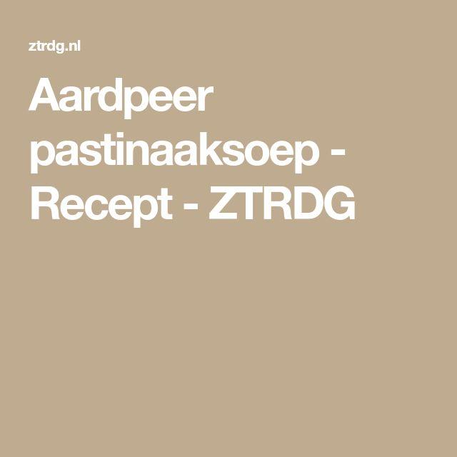 Aardpeer pastinaaksoep - Recept - ZTRDG