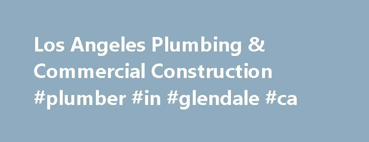Los Angeles Plumbing & Commercial Construction #plumber #in #glendale #ca http://anchorage.nef2.com/los-angeles-plumbing-commercial-construction-plumber-in-glendale-ca/  # What Our Specialists Can Do for You New Construction Plumbing & HVAC Our professionals work with general contractors, architects, and building owners to put successful projects into motion. We come up with long-term plans that meet a project's budget, while reducing its future risk and lifecycle costs. Plumbing & Drain No…