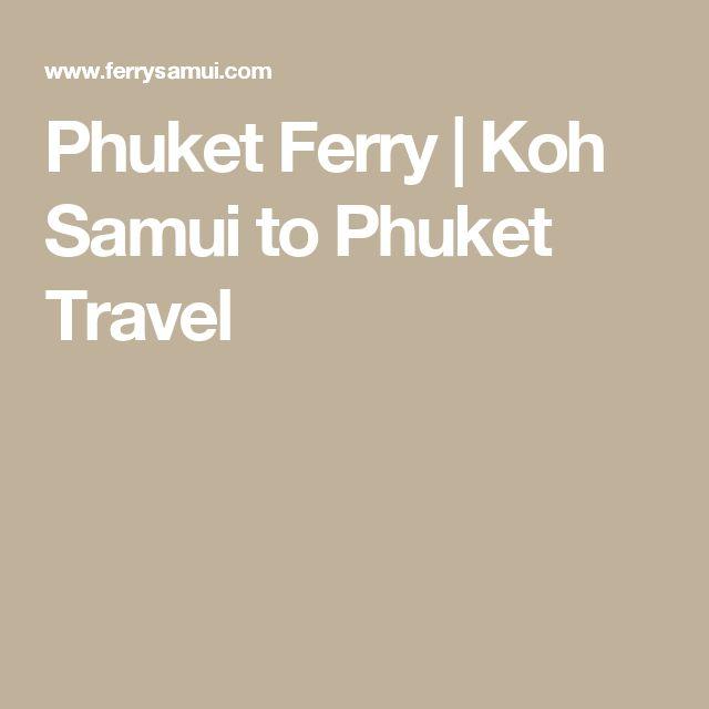 Phuket Ferry | Koh Samui to Phuket Travel