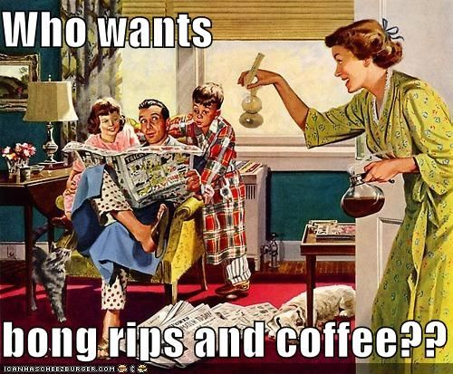 ☯☮ॐ American Hippie Psychedelic Herbal Weed ~ Retro Humor . . Bong Hits and Coffee