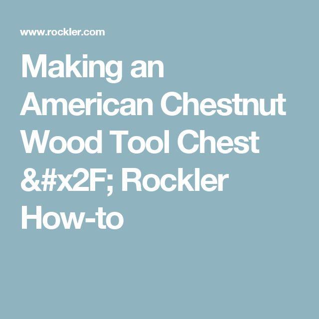 Making an American Chestnut Wood Tool Chest / Rockler How-to