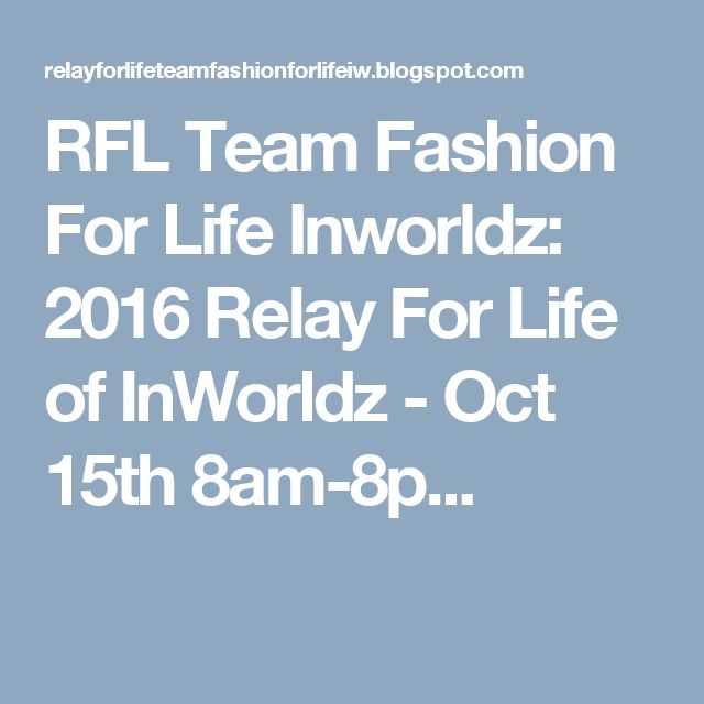 RFL Team Fashion For Life Inworldz: 2016 Relay For Life of InWorldz  - Oct 15th 8am-8p...