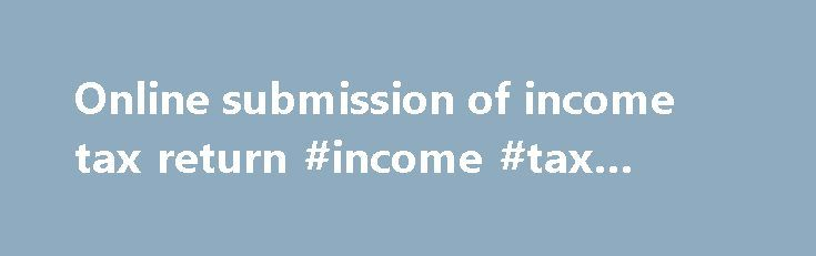 Online submission of income tax return #income #tax #exemption http://incom.remmont.com/online-submission-of-income-tax-return-income-tax-exemption/  #online submission of income tax return # File Validation Utility (FVU) version 2.147 (to validate statement(s) pertaining to FY 2007-08 to 2009-10) and FVU version 5.1 (to validate statement(s) pertaining to FY 2010-11 onwards) are available for download at TIN website. NSDL e-Gov Return Preparation Utility (RPU version 1.6) for e-TDS/TCS…