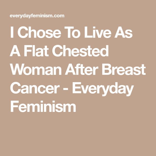 I Chose To Live As A Flat Chested Woman After Breast Cancer - Everyday Feminism