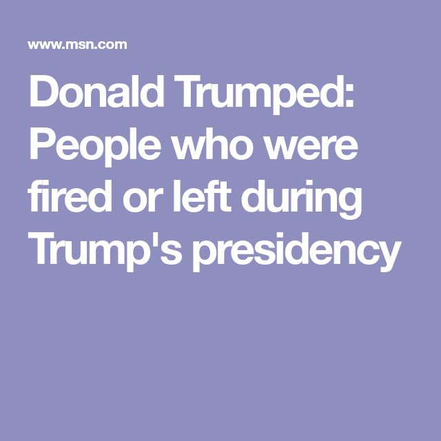 Donald Trumped: People who were fired or left during Trump's presidency