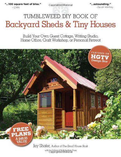 Перекати-поле DIY Книга Backyard Навесы и крохотных домиков: Создайте свой собственный гостевой коттедж, писать студия, домашний офис, ремес ...