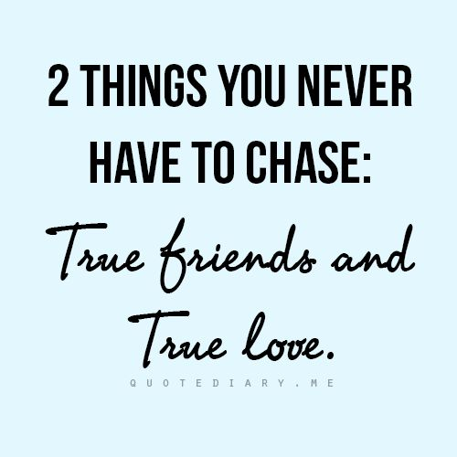 Amazing Life Quotes Images: 2 Things You Never Have To Chase : True Friends And True