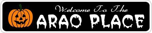 ARAO PLACE Lastname Halloween Sign - Welcome to Scary Decor, Autumn, Aluminum - 4 x 18 Inches by The Lizton Sign Shop. $12.99. Rounded Corners. Predrillied for Hanging. Aluminum Brand New Sign. Great Gift Idea. 4 x 18 Inches. ARAO PLACE Lastname Halloween Sign - Welcome to Scary Decor, Autumn, Aluminum 4 x 18 Inches - Aluminum personalized brand new sign for your Autumn and Halloween Decor. Made of aluminum and high quality lettering and graphics. Made to last for years ...
