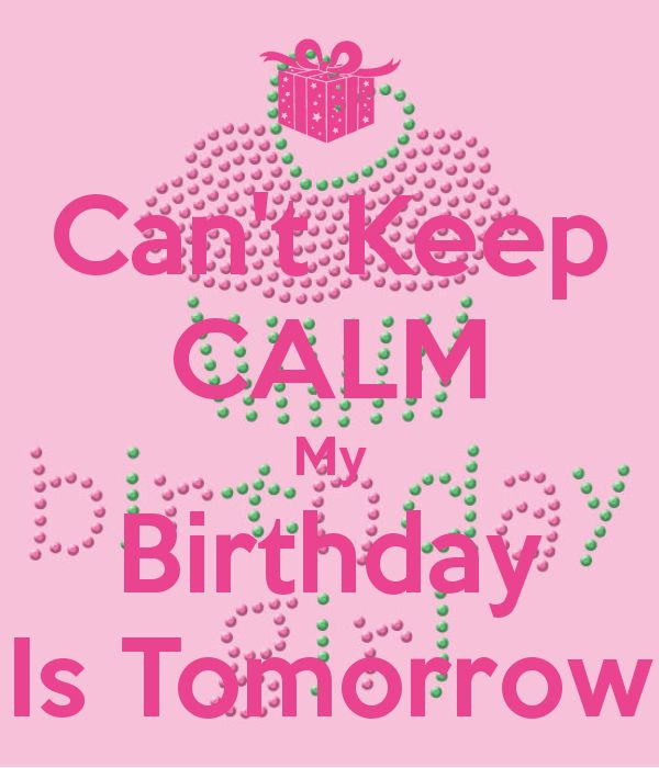 Can't Keep Calm My Birthday Is Tomorrow