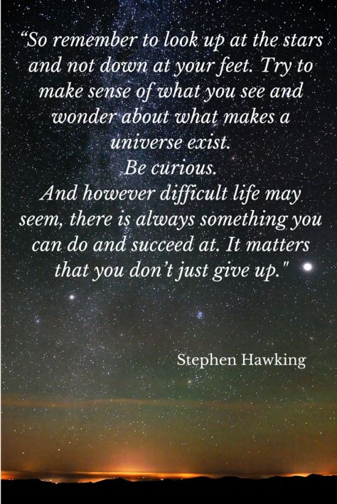 An inspiring reminder from Stephen Hawking to remember the magic of the Universe!  Do you find yourself star gazing a lot on your travels?