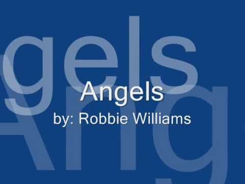 "Source from: http://en.wikipedia.org/wiki/Angels_%28Robbie_Williams_song%29 ""Angels"" is a song written by Robbie Williams and Guy Chambers, originally perfor..."