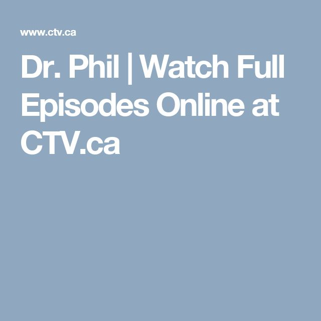 Dr. Phil | Watch Full Episodes Online at CTV.ca