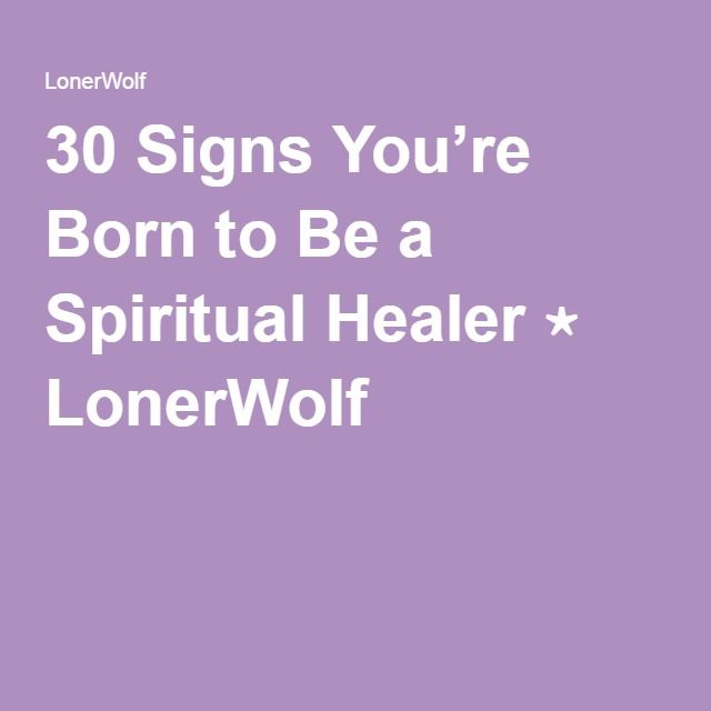 30 Signs You're Born to Be a Spiritual Healer ⋆ LonerWolf