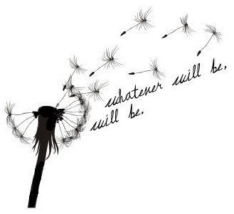 """I think this would be a cute tat for the shoulder on the back! """"Whatever will be, will be"""":"""