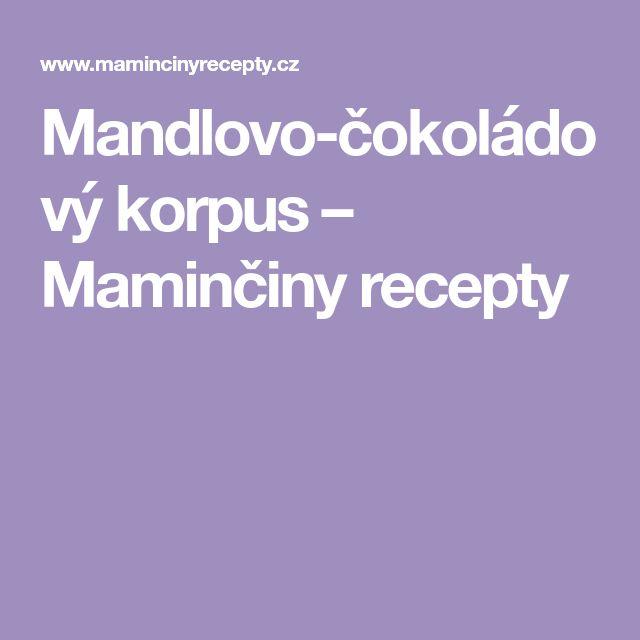 Mandlovo-čokoládový korpus – Maminčiny recepty