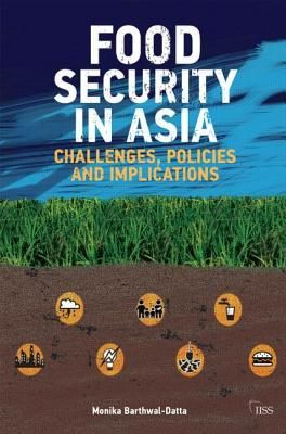Food security in Asia : challenges, policies and implications / Monika Barthwal-Datta. -- Abingdon ;  New York :  Routledge,  cop. 2014.