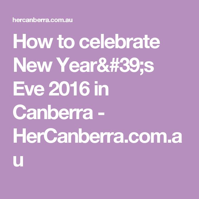 How to celebrate New Year's Eve 2016 in Canberra - HerCanberra.com.au