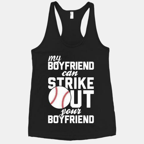 My Boyfriend Can Strike Out Your Boyfriend so cute!!