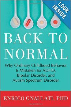Back to Normal: Why Ordinary Childhood Behavior Is Mistaken for ADHD, Bipolar Disorder, and Autism Spectrum Disorder by Enrico Gnaulati