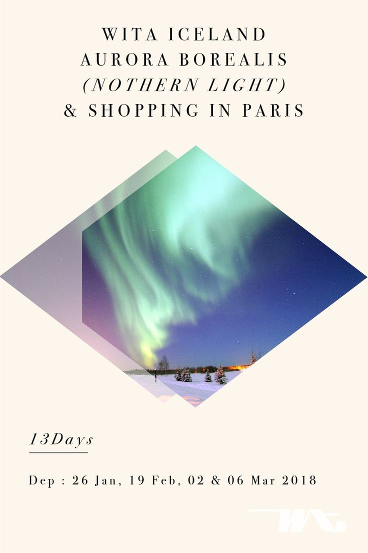 Wita Iceland Aurora Borealis (Northern Light) & Shopping in Paris 13D | 26 Jan, 19 Feb, 02 & 06 Mar 2018