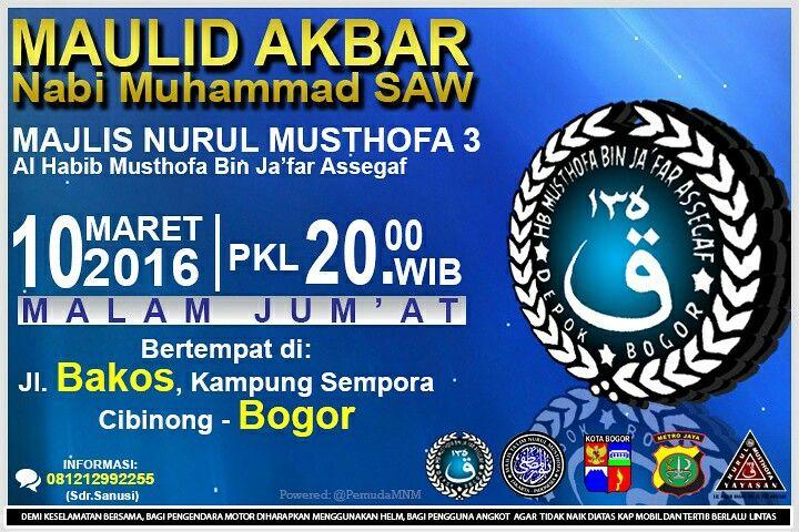 """MAULID AKBAR MAJLIS NURUL MUSTHOFA 3"" Lil Habib Musthofa Bin Ja'far Assegaf Malam Jum'at ini, 10 Maret 2016 Pkl.20:00Wib s/d Selesai (Ba'da Isya) Bertempat di: Jl. Bakos, Kampung Sempora Cibinong - Bogor Insya Allah hadir: Habib Muhammad Bin Thohir Semoga bermanfaat PMNM On BBM : 56EEE1CA @PemudaMNM"