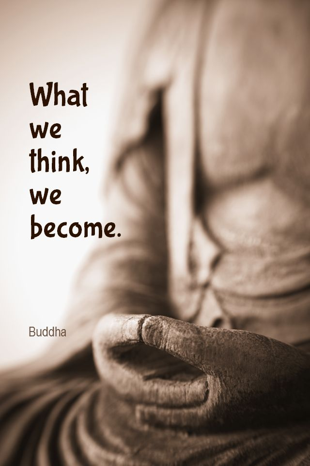 Daily Quotation for November 28, 2015  #quote  #quoteoftheday - What we think, we become. - Buddha