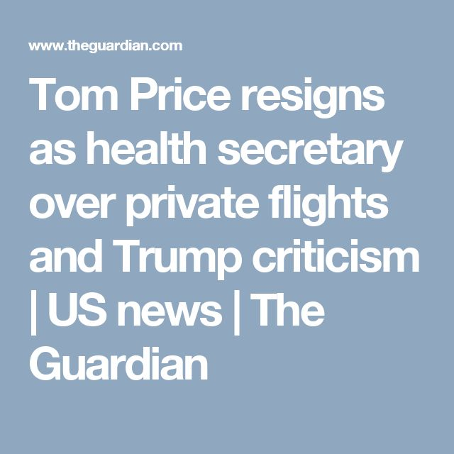 Tom Price resigns as health secretary over private flights and Trump criticism | US news | The Guardian