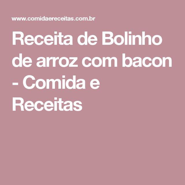 Receita de Bolinho de arroz com bacon - Comida e Receitas