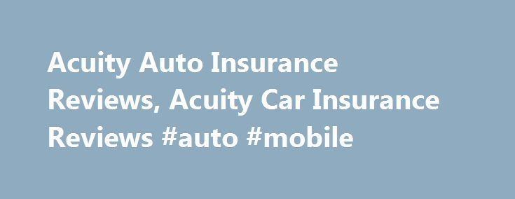 Cool Insurance news 2017: Acuity Auto Insurance Reviews, Acuity Car Insurance Reviews #auto #mobile insura... Insurance News Check more at http://insurancequotereviews.top/blog/reviews/insurance-news-2017-acuity-auto-insurance-reviews-acuity-car-insurance-reviews-auto-mobile-insura-insurance-news/