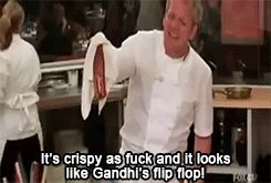 Telling a chef their food looks like Gandhi's flip flop. | 33 Things Only Chef Gordon Ramsay Can Get Away With