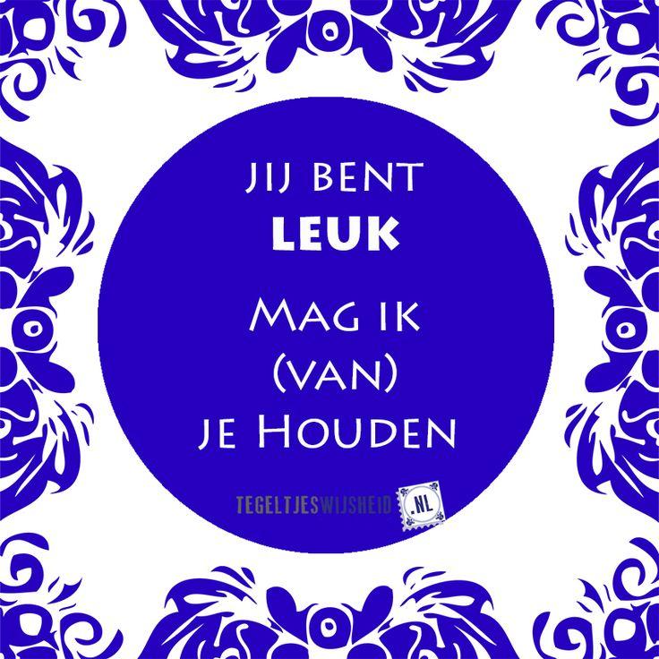 Jij bent Leuk! #leuk #houden #quote #tekst Cadeautip: maak je eigen tegel op www.tegeltjeswijsheid.nl